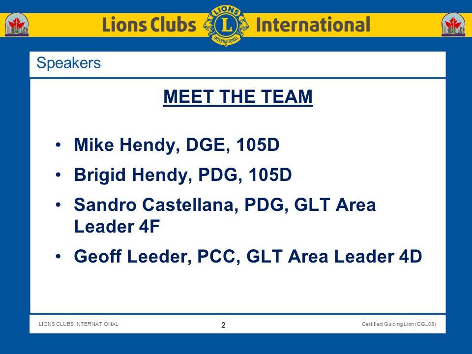LIONS CLUBS INTERNATIONALCertified Guiding Lion (CGL08) Speakers MEET THE TEAM Mike Hendy, DGE, 105D Brigid Hendy, PDG, 105D Sandro Castellana, PDG, G