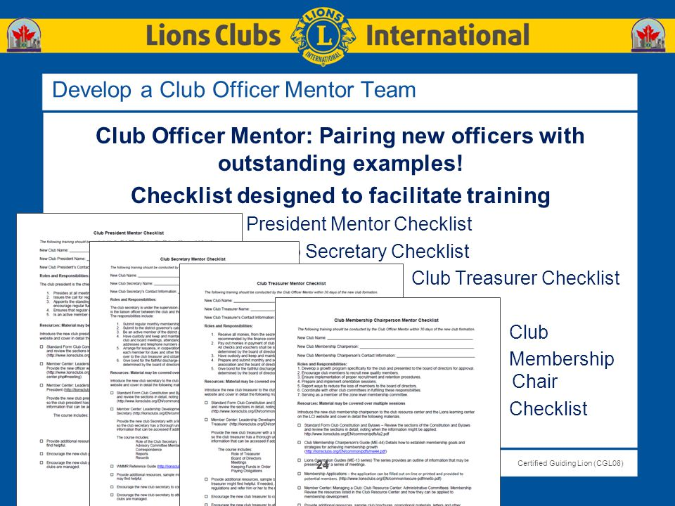 LIONS CLUBS INTERNATIONALCertified Guiding Lion (CGL08) Develop a Club Officer Mentor Team Club Officer Mentor: Pairing new officers with outstanding