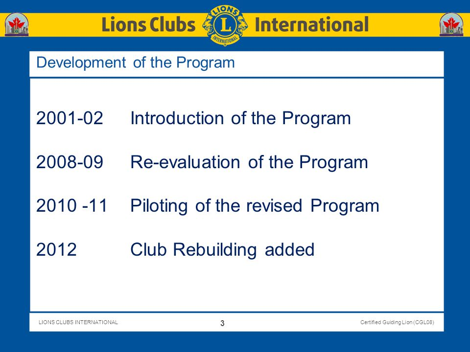 LIONS CLUBS INTERNATIONALCertified Guiding Lion (CGL08) Why is Training Needed.