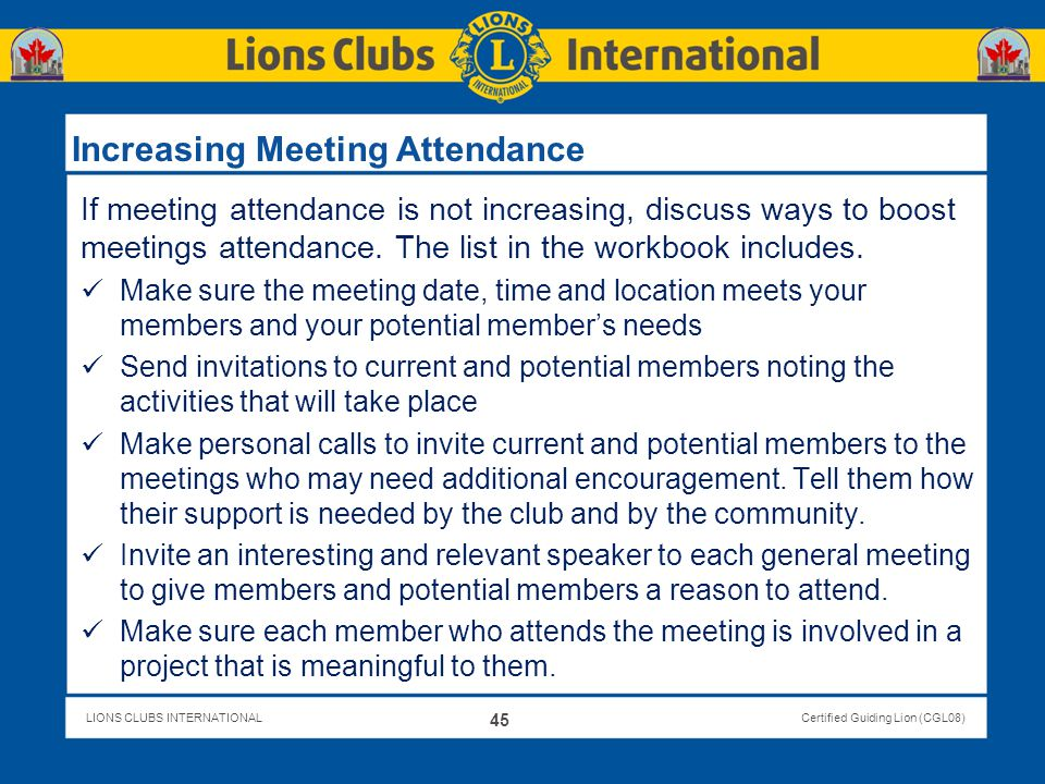LIONS CLUBS INTERNATIONALCertified Guiding Lion (CGL08) If meeting attendance is not increasing, discuss ways to boost meetings attendance. The list i