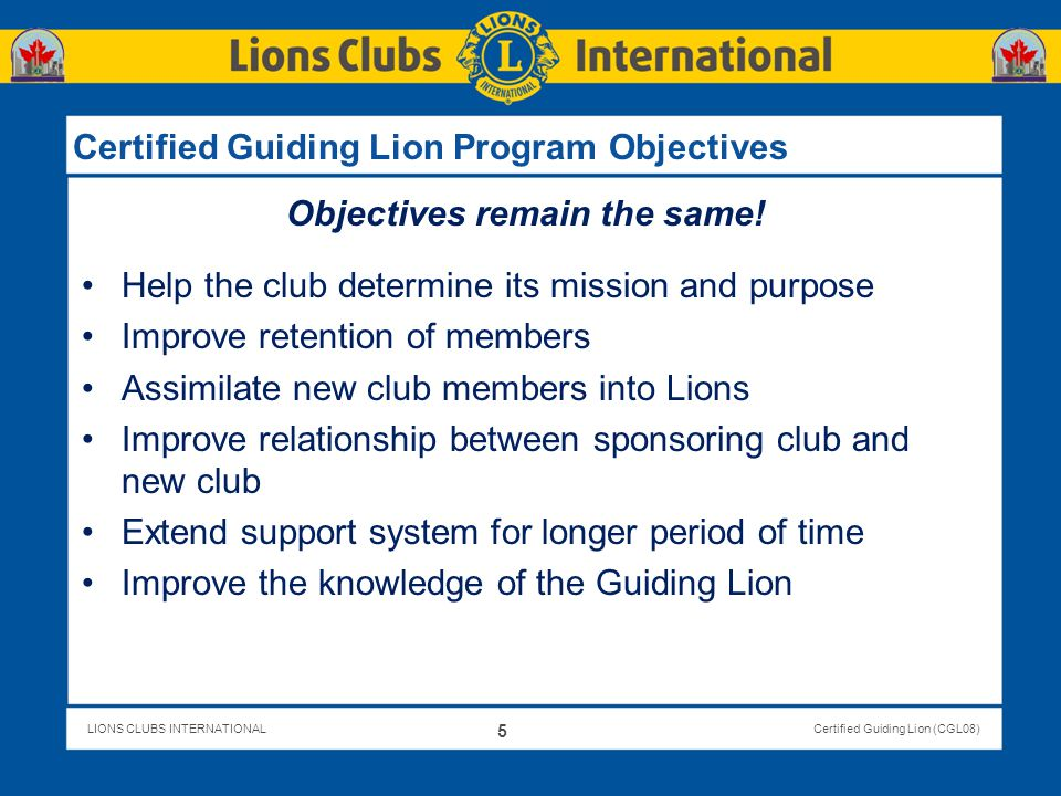 LIONS CLUBS INTERNATIONALCertified Guiding Lion (CGL08) Club Officer Responsibility (20 minutes) Initiating Meaningful Projects (30 minutes) Follow-up Mentor training (10 minutes) Training Session Two 36