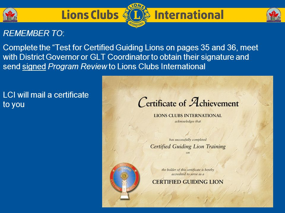 """REMEMBER TO: Complete the """"Test for Certified Guiding Lions on pages 35 and 36, meet with District Governor or GLT Coordinator to obtain their signatu"""