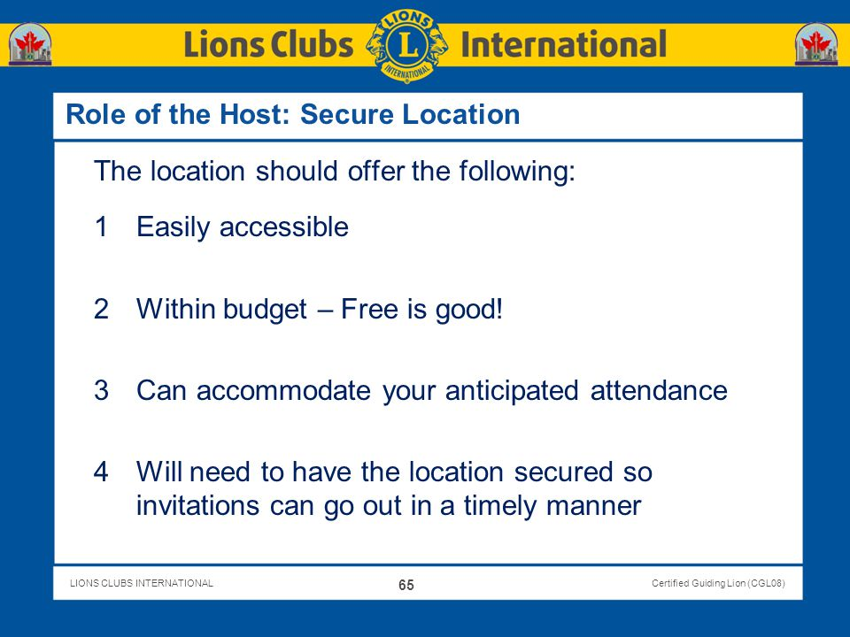 LIONS CLUBS INTERNATIONALCertified Guiding Lion (CGL08) Role of the Host: Secure Location The location should offer the following: 1Easily accessible
