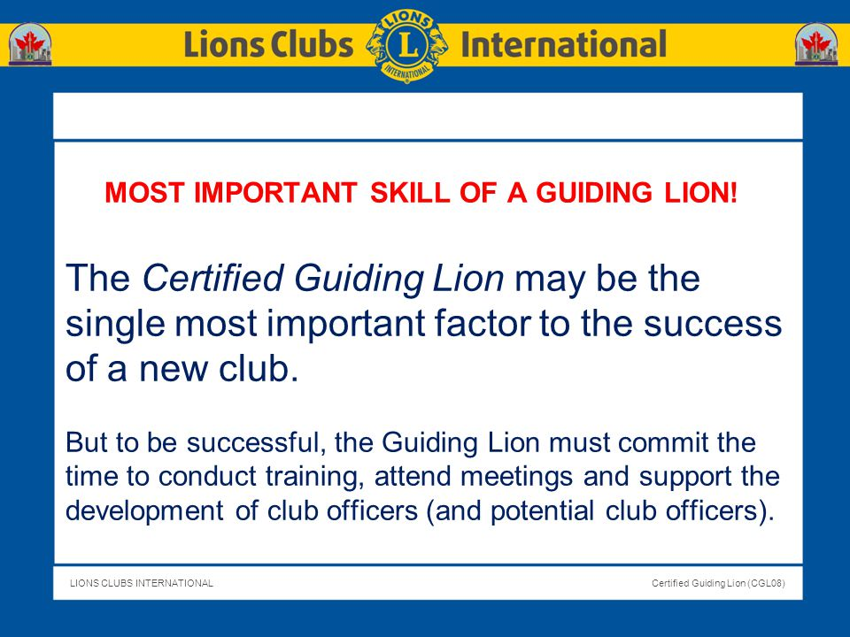 LIONS CLUBS INTERNATIONALCertified Guiding Lion (CGL08) Initiating Meaningful Projects (30 minutes) Resource: Making it Happen Meaningful Projects are key to the health and sustainability of new clubs.