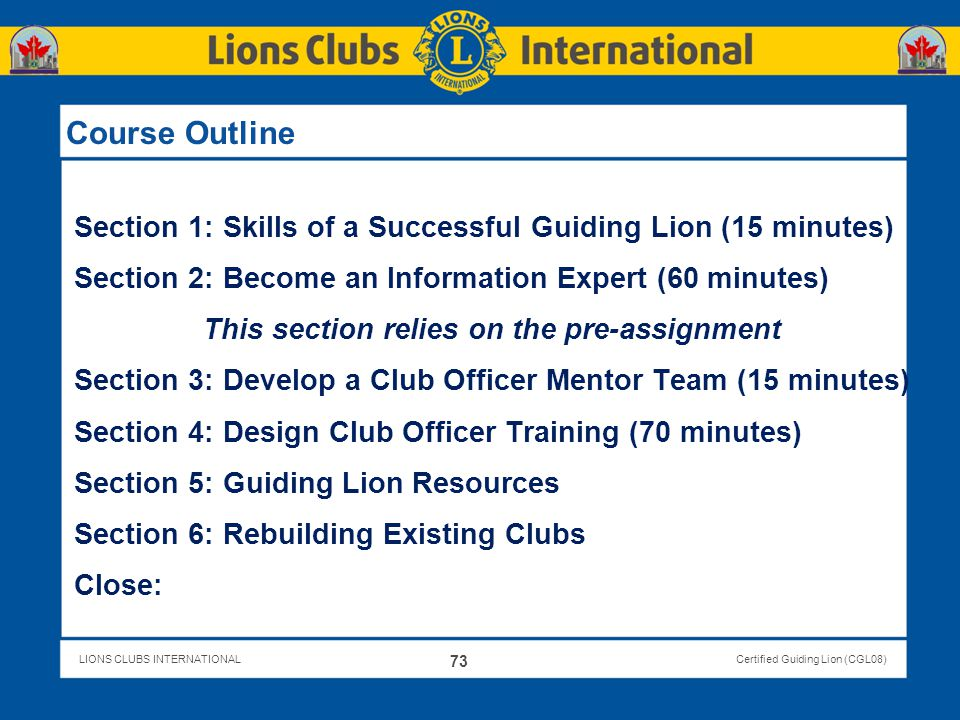 LIONS CLUBS INTERNATIONALCertified Guiding Lion (CGL08) Course Outline Section 1: Skills of a Successful Guiding Lion (15 minutes) Section 2: Become a