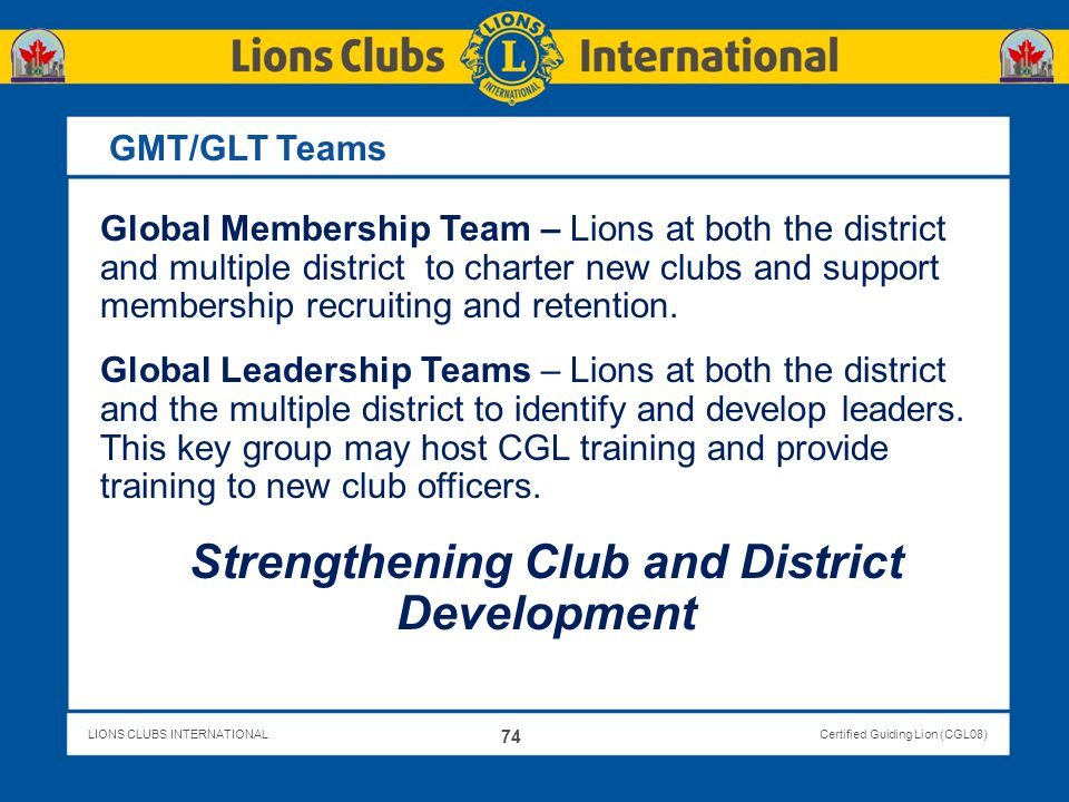 LIONS CLUBS INTERNATIONALCertified Guiding Lion (CGL08) GMT/GLT Teams Global Membership Team – Lions at both the district and multiple district to cha
