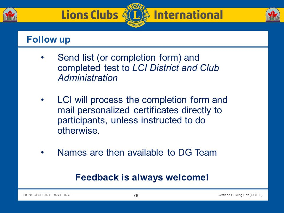 LIONS CLUBS INTERNATIONALCertified Guiding Lion (CGL08) Follow up Send list (or completion form) and completed test to LCI District and Club Administr