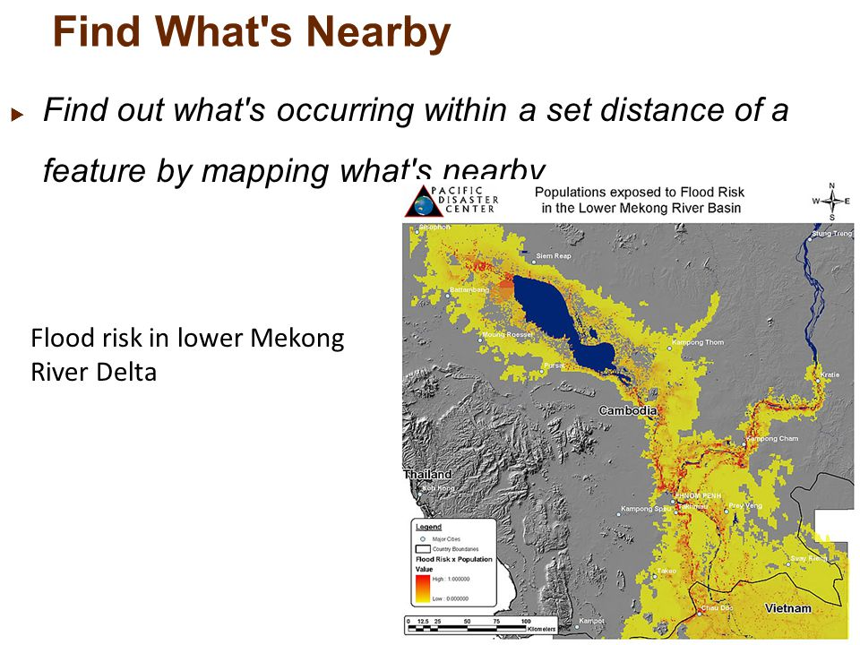 Find What s Nearby  Find out what s occurring within a set distance of a feature by mapping what s nearby Flood risk in lower Mekong River Delta