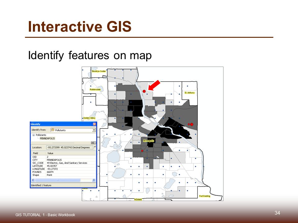 Interactive GIS Identify features on map 34 GIS TUTORIAL 1 - Basic Workbook