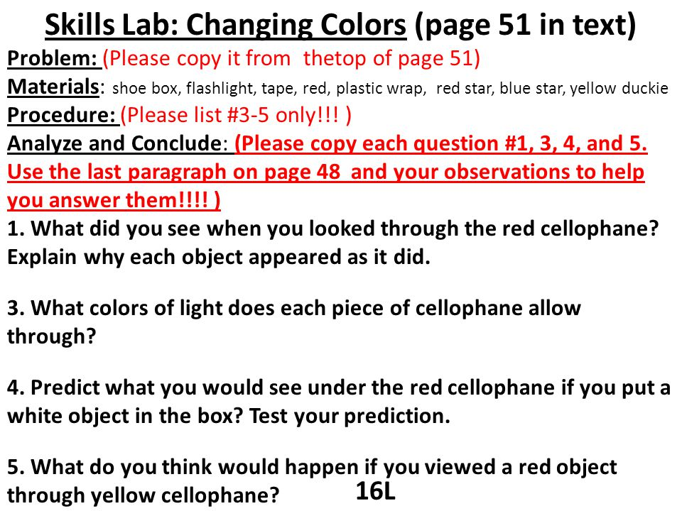 Skills Lab: Changing Colors (page 51 in text) Problem: (Please copy it from thetop of page 51) Materials: shoe box, flashlight, tape, red, plastic wra