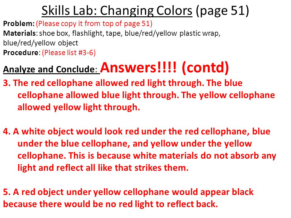 Skills Lab: Changing Colors (page 51) Problem: (Please copy it from top of page 51) Materials: shoe box, flashlight, tape, blue/red/yellow plastic wra