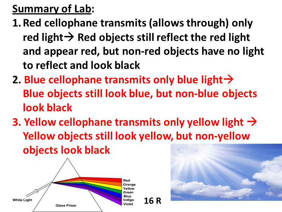 1.Red cellophane transmits (allows through) only red light  Red objects still reflect the red light and appear red, but non-red objects have no light