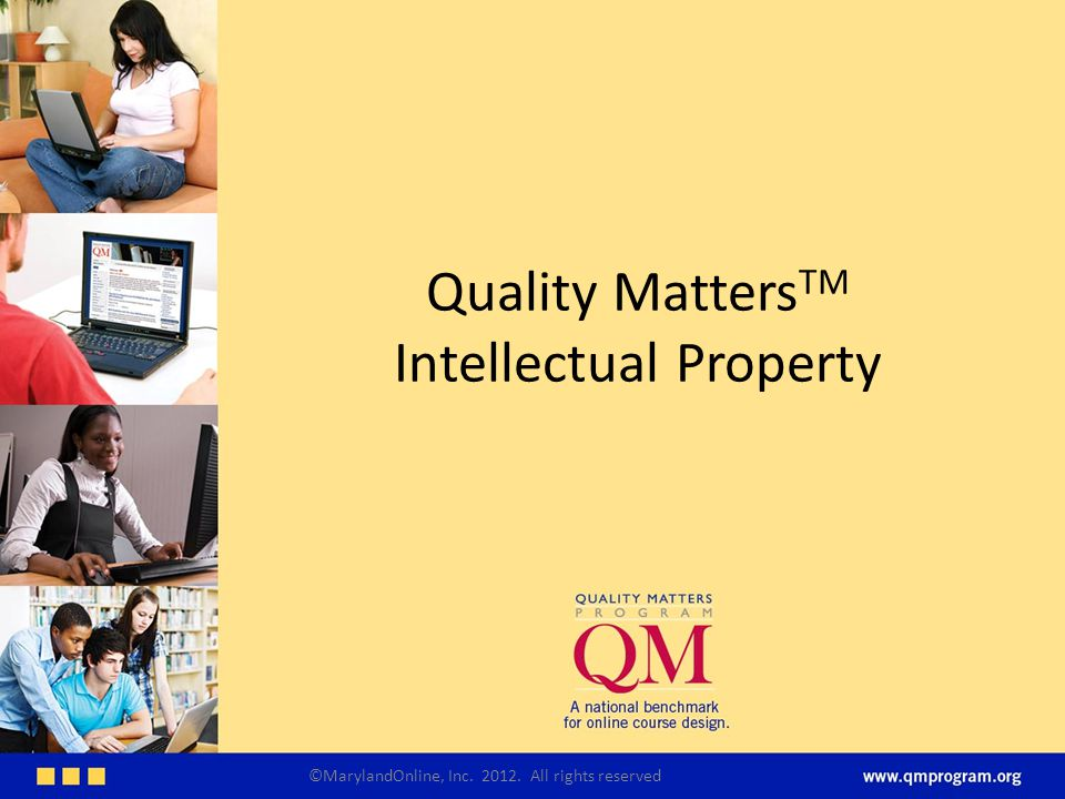 Quality Matters TM Intellectual Property ©MarylandOnline, Inc. 2012. All rights reserved