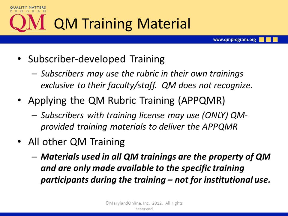 QM Training Material Subscriber-developed Training – Subscribers may use the rubric in their own trainings exclusive to their faculty/staff.