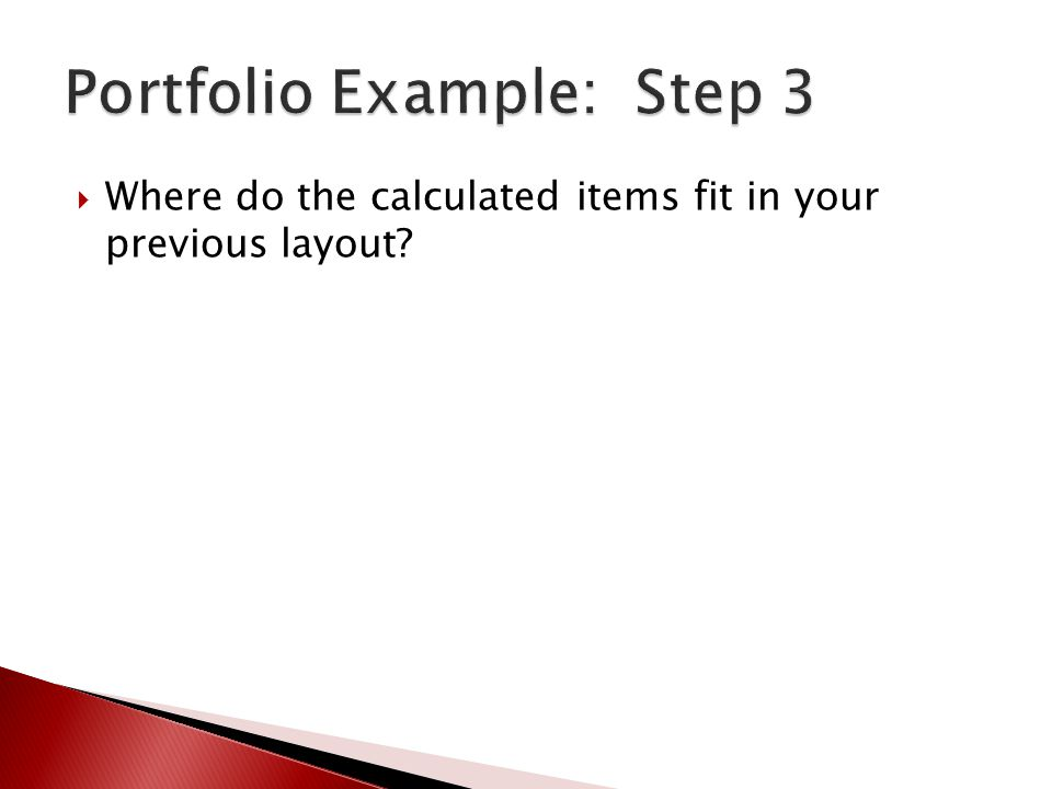  Where do the calculated items fit in your previous layout?