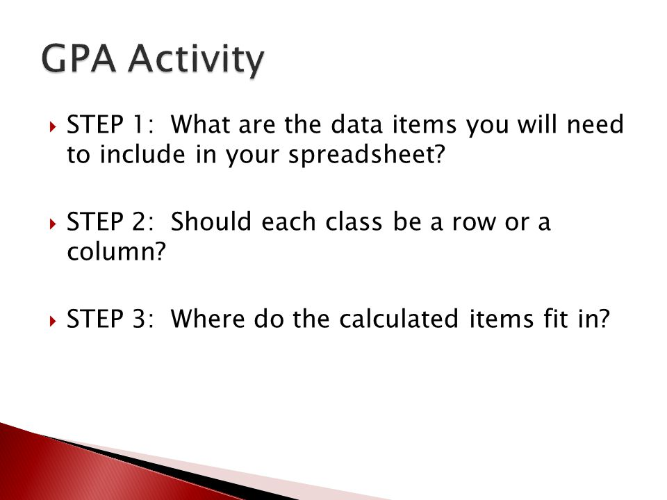  STEP 1: What are the data items you will need to include in your spreadsheet?  STEP 2: Should each class be a row or a column?  STEP 3: Where do t