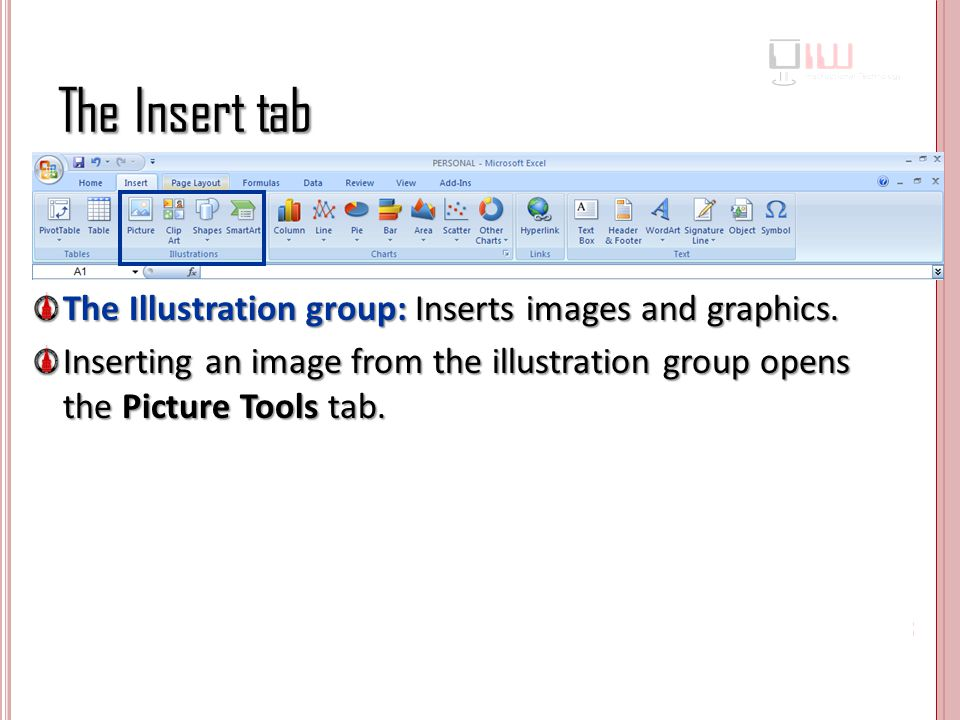 The Insert tab The Illustration group: Inserts images and graphics.