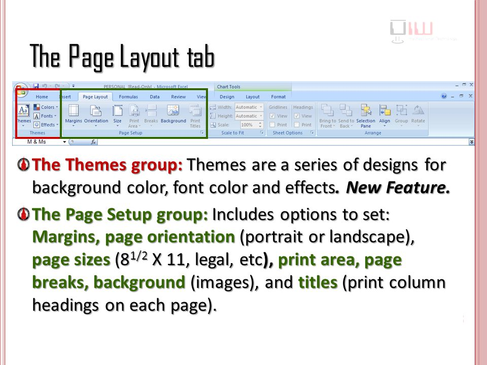 The Page Layout tab The Themes group: Themes are a series of designs for background color, font color and effects.