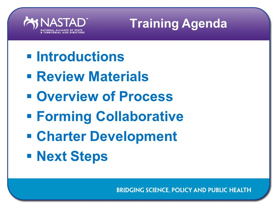 Training Agenda  Introductions  Review Materials  Overview of Process  Forming Collaborative  Charter Development  Next Steps