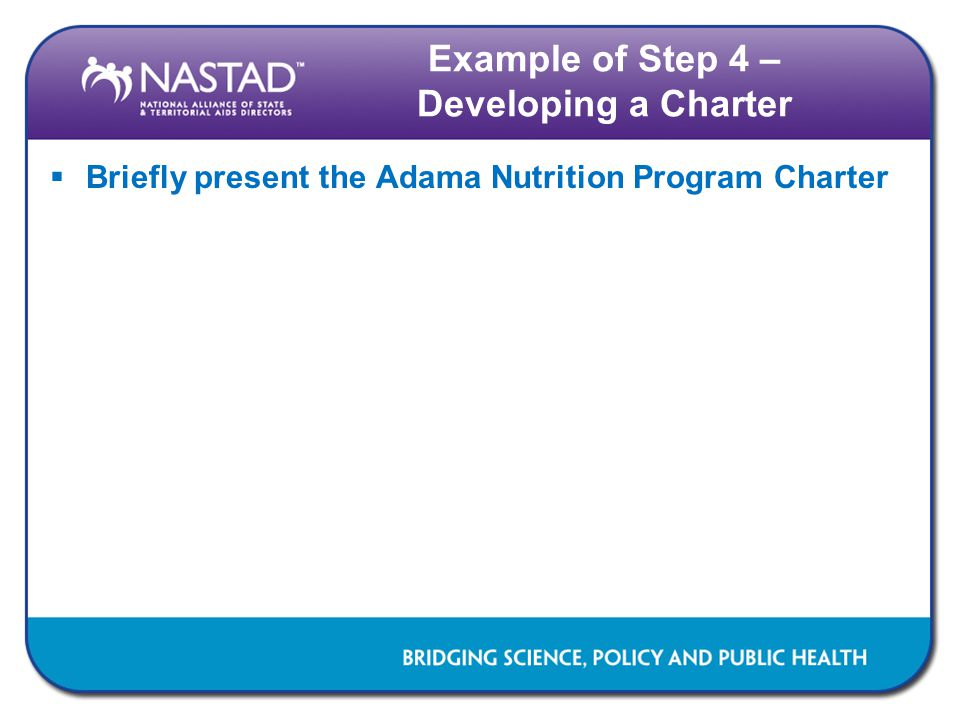 Example of Step 4 – Developing a Charter  Briefly present the Adama Nutrition Program Charter