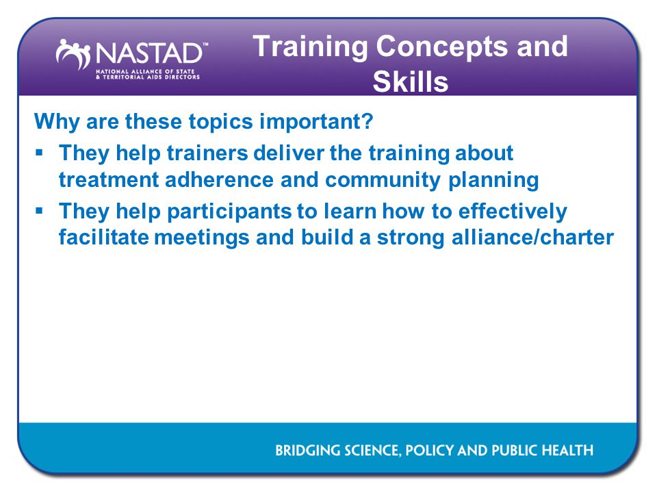 Training Concepts and Skills Why are these topics important.
