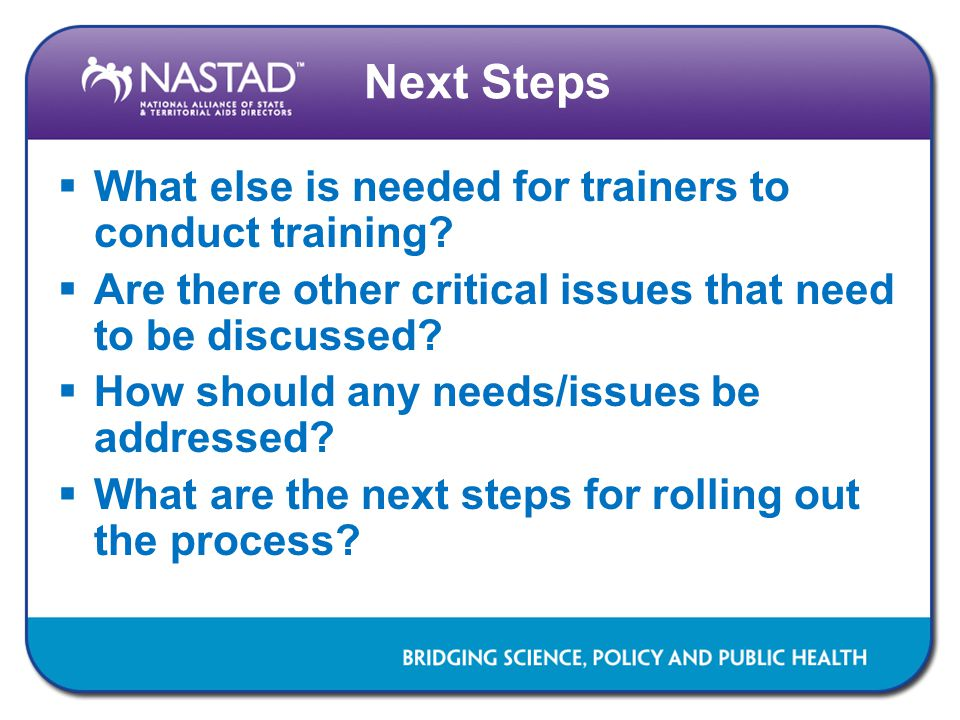 Next Steps  What else is needed for trainers to conduct training.