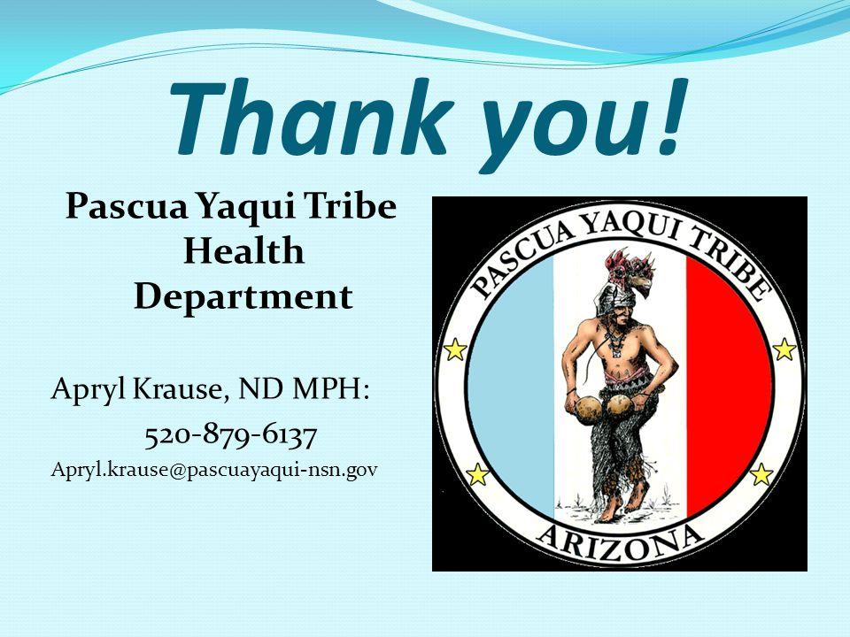 Thank you! Pascua Yaqui Tribe Health Department Apryl Krause, ND MPH: 520-879-6137 Apryl.krause@pascuayaqui-nsn.gov