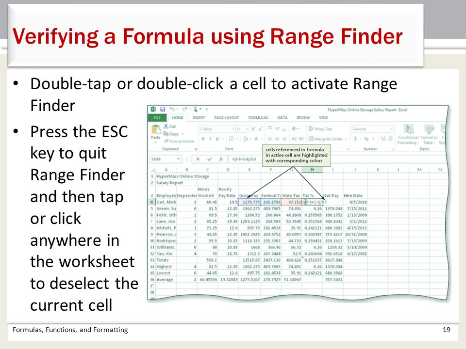 Formulas, Functions, and Formatting19 Verifying a Formula using Range Finder Double-tap or double-click a cell to activate Range Finder Press the ESC key to quit Range Finder and then tap or click anywhere in the worksheet to deselect the current cell