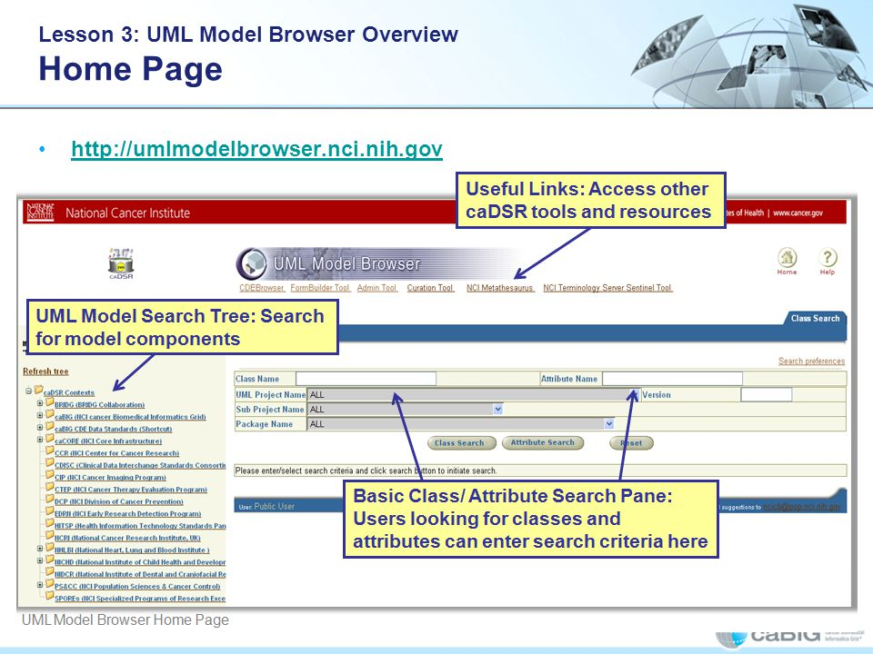 Lesson 3: UML Model Browser Overview Home Page http://umlmodelbrowser.nci.nih.gov