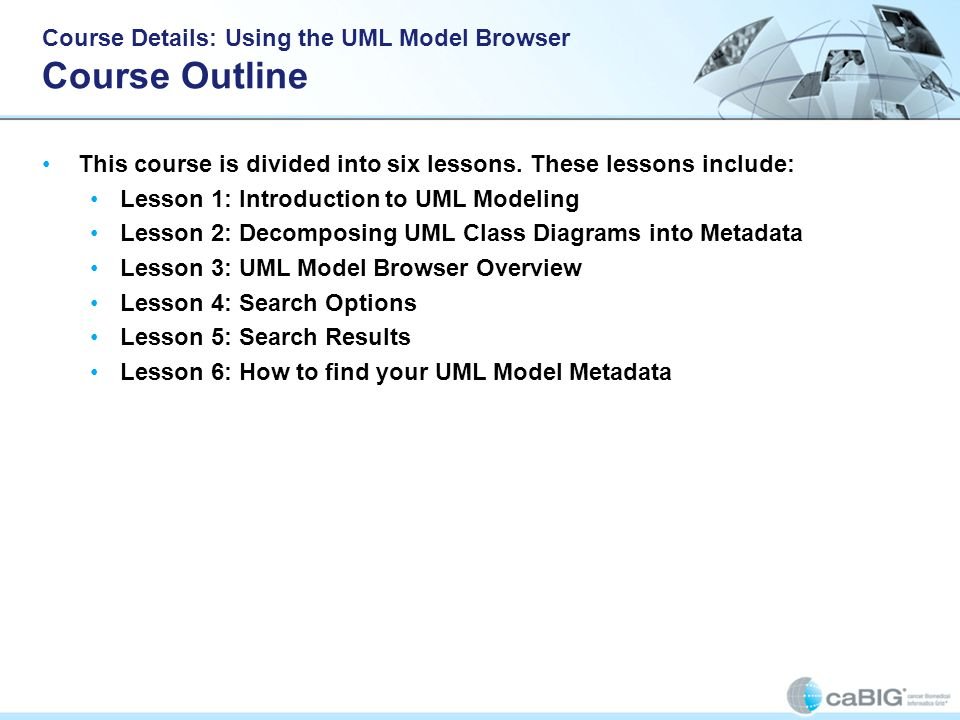 Course Details: Using the UML Model Browser Course Outline This course is divided into six lessons.