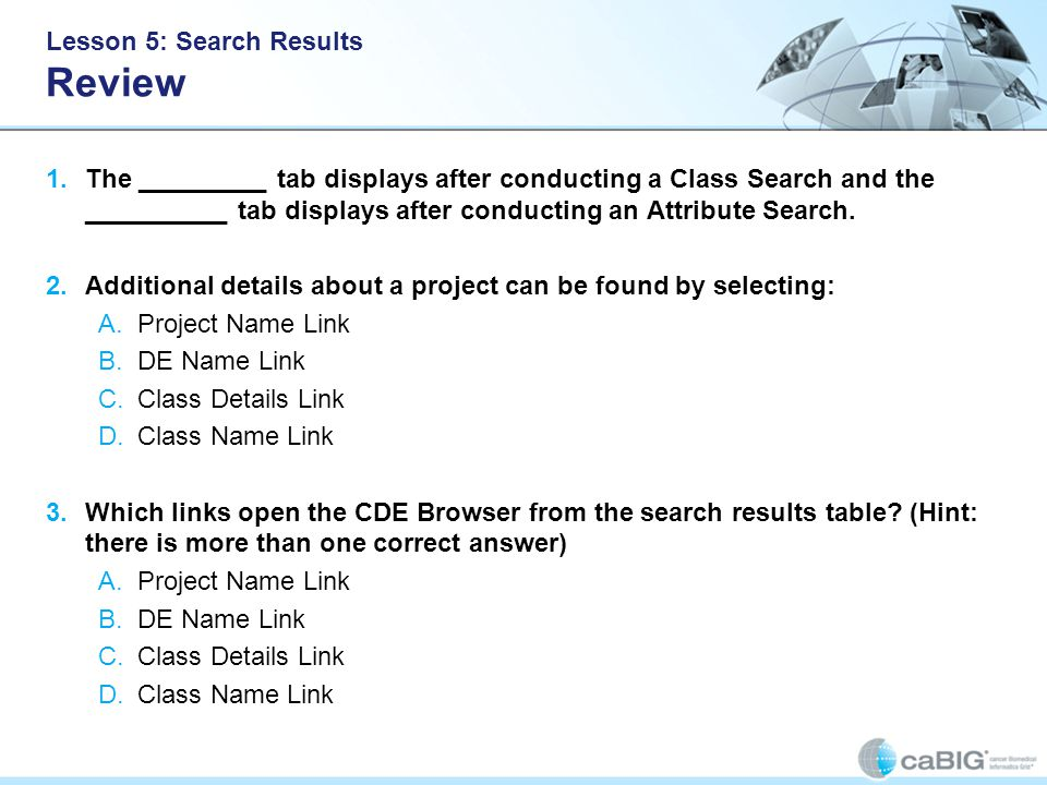 Lesson 5: Search Results Review 1.The _________ tab displays after conducting a Class Search and the __________ tab displays after conducting an Attribute Search.