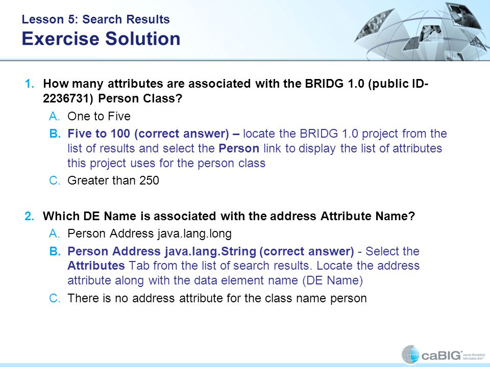 Lesson 5: Search Results Exercise Solution 1.How many attributes are associated with the BRIDG 1.0 (public ID- 2236731) Person Class.