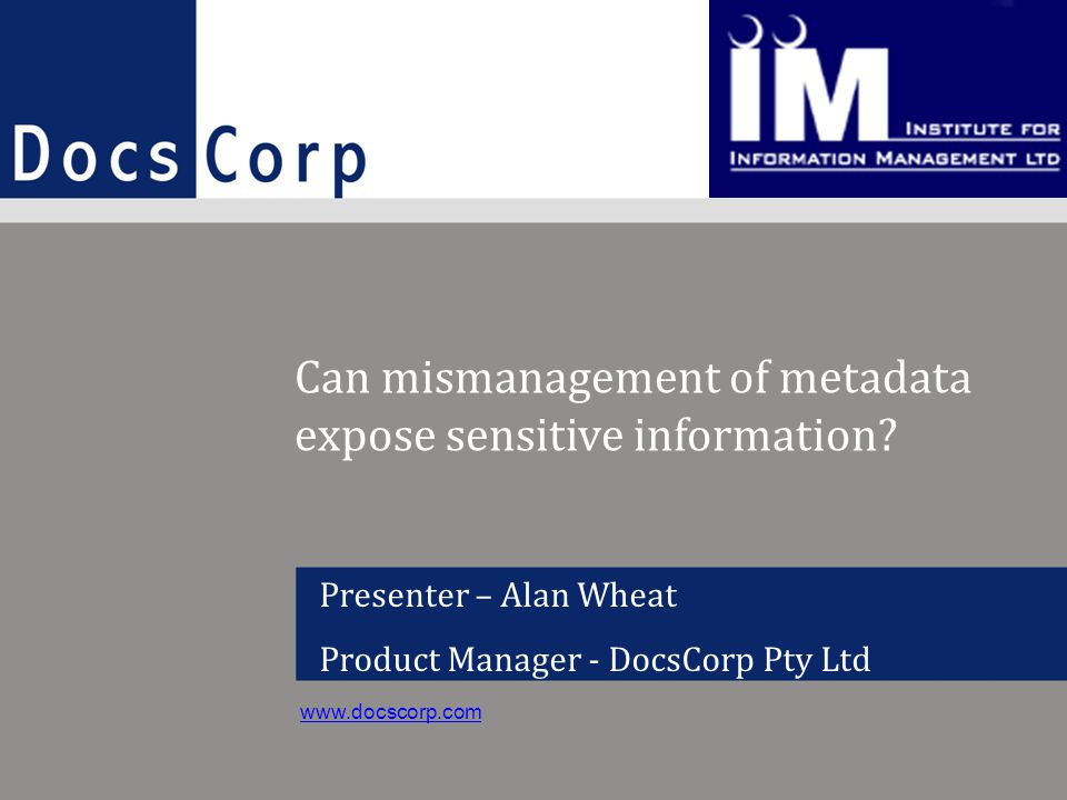 www.docscorp.com1 Presenter – Alan Wheat Product Manager - DocsCorp Pty Ltd www.docscorp.com Can mismanagement of metadata expose sensitive information