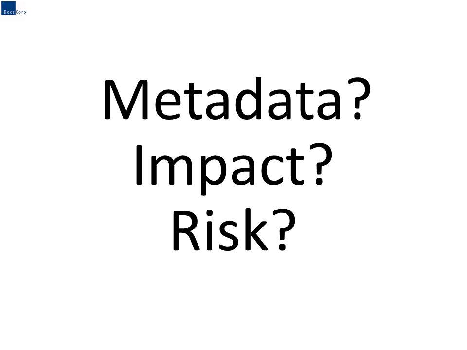 Metadata? Impact? Risk?