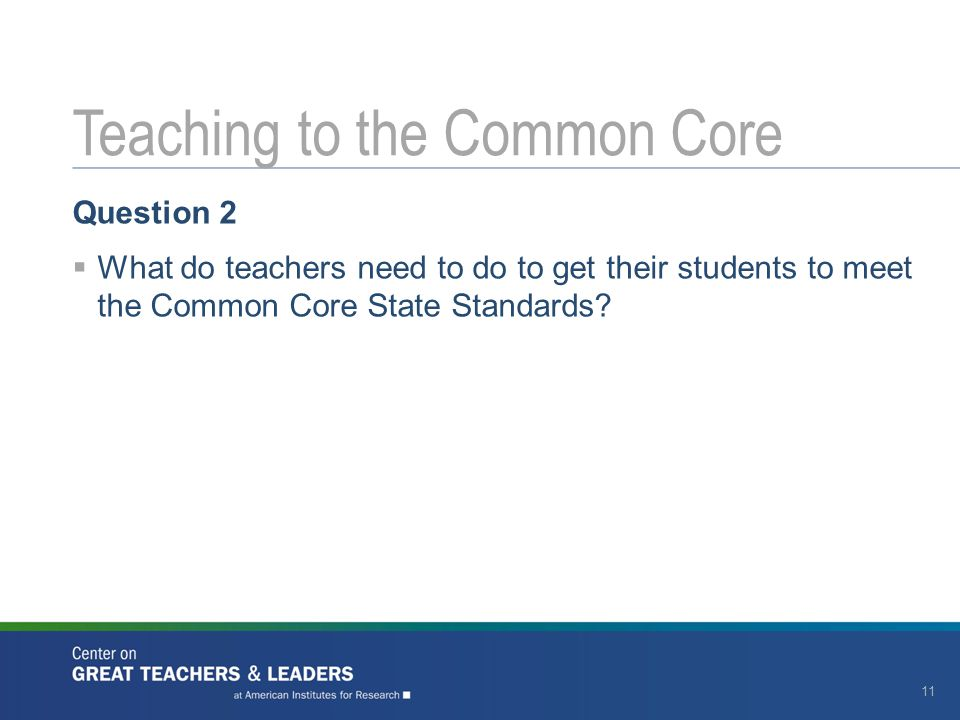 Question 2  What do teachers need to do to get their students to meet the Common Core State Standards.