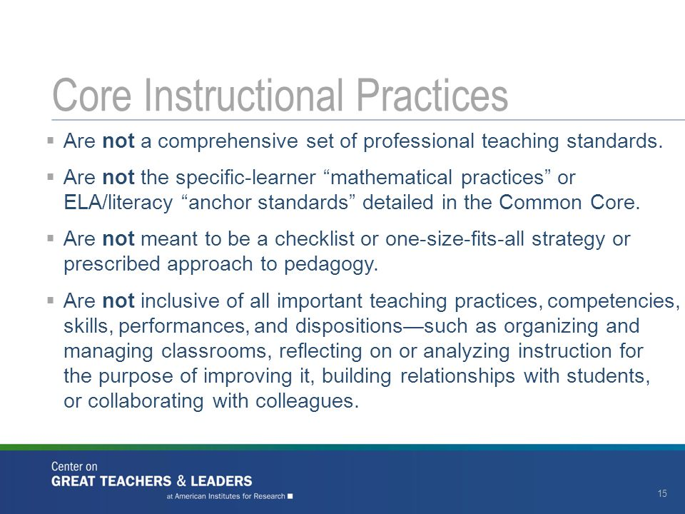 Core Instructional Practices 15  Are not a comprehensive set of professional teaching standards.