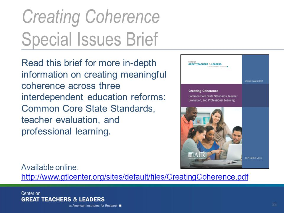Read this brief for more in-depth information on creating meaningful coherence across three interdependent education reforms: Common Core State Standards, teacher evaluation, and professional learning.