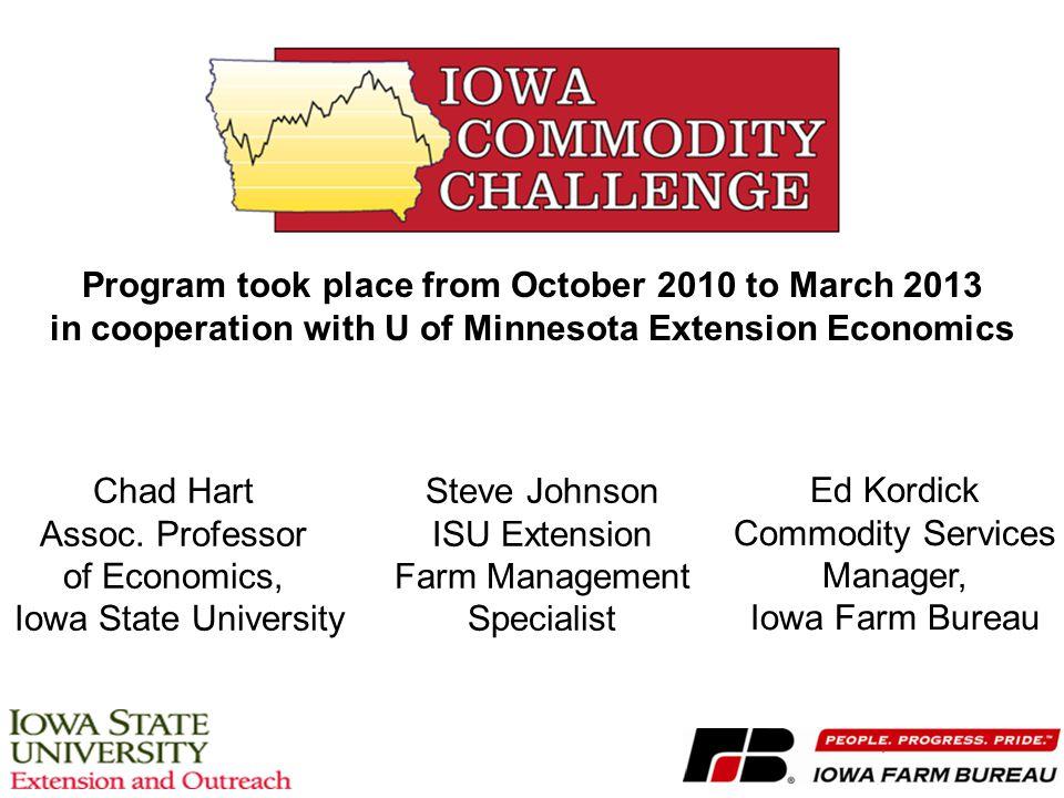Chad Hart Assoc. Professor of Economics, Iowa State University Steve Johnson ISU Extension Farm Management Specialist Ed Kordick Commodity Services Ma