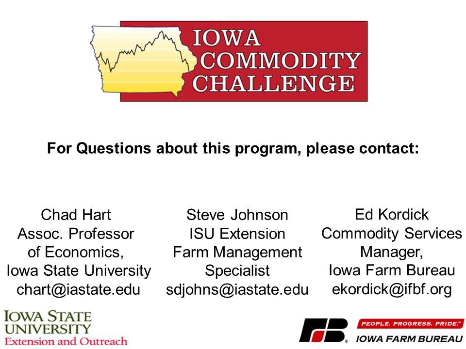 For Questions about this program, please contact: Chad Hart Assoc. Professor of Economics, Iowa State University chart@iastate.edu Steve Johnson ISU E