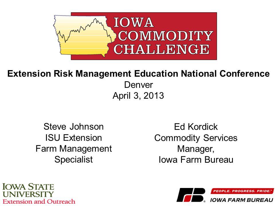 Extension Risk Management Education National Conference Denver April 3, 2013 Steve Johnson ISU Extension Farm Management Specialist Ed Kordick Commodi
