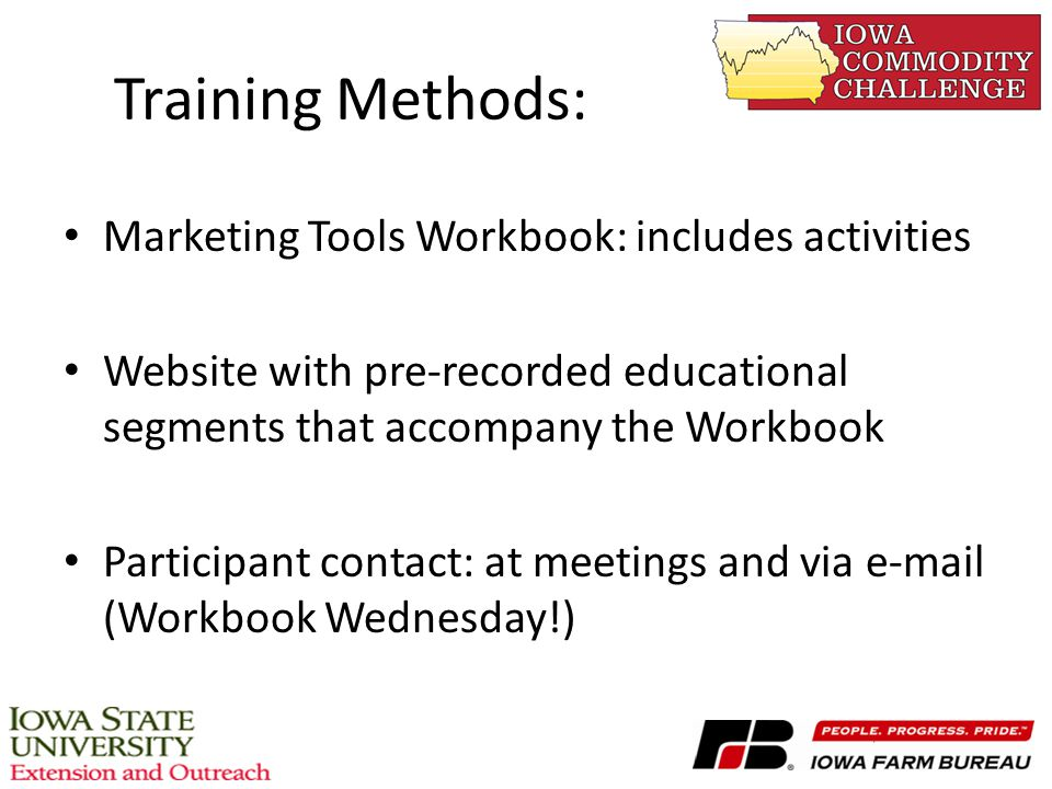 Training Methods: Marketing Tools Workbook: includes activities Website with pre-recorded educational segments that accompany the Workbook Participant contact: at meetings and via e-mail (Workbook Wednesday!)