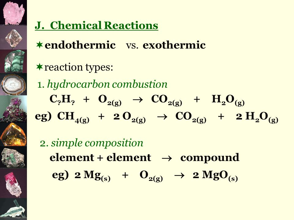 J. Chemical Reactions  vs.  reaction types: endothermicexothermic 1.