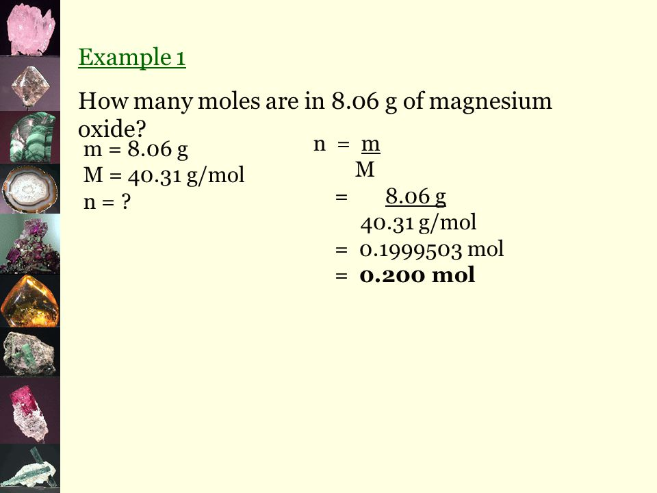 Example 1 How many moles are in 8.06 g of magnesium oxide.