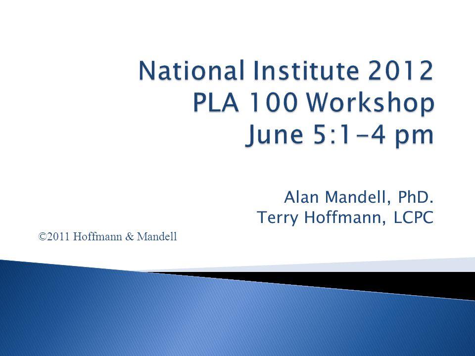 Alan Mandell, PhD. Terry Hoffmann, LCPC ©2011 Hoffmann & Mandell