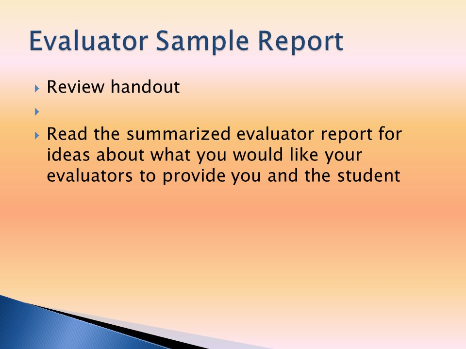  Review handout   Read the summarized evaluator report for ideas about what you would like your evaluators to provide you and the student