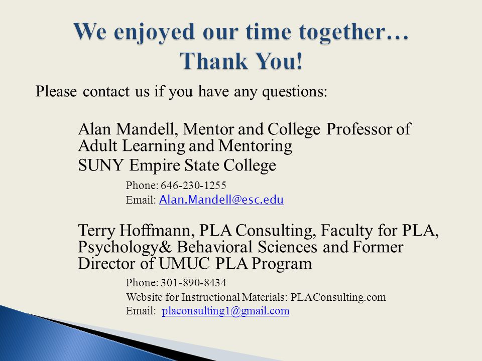 Please contact us if you have any questions: Alan Mandell, Mentor and College Professor of Adult Learning and Mentoring SUNY Empire State College Phon