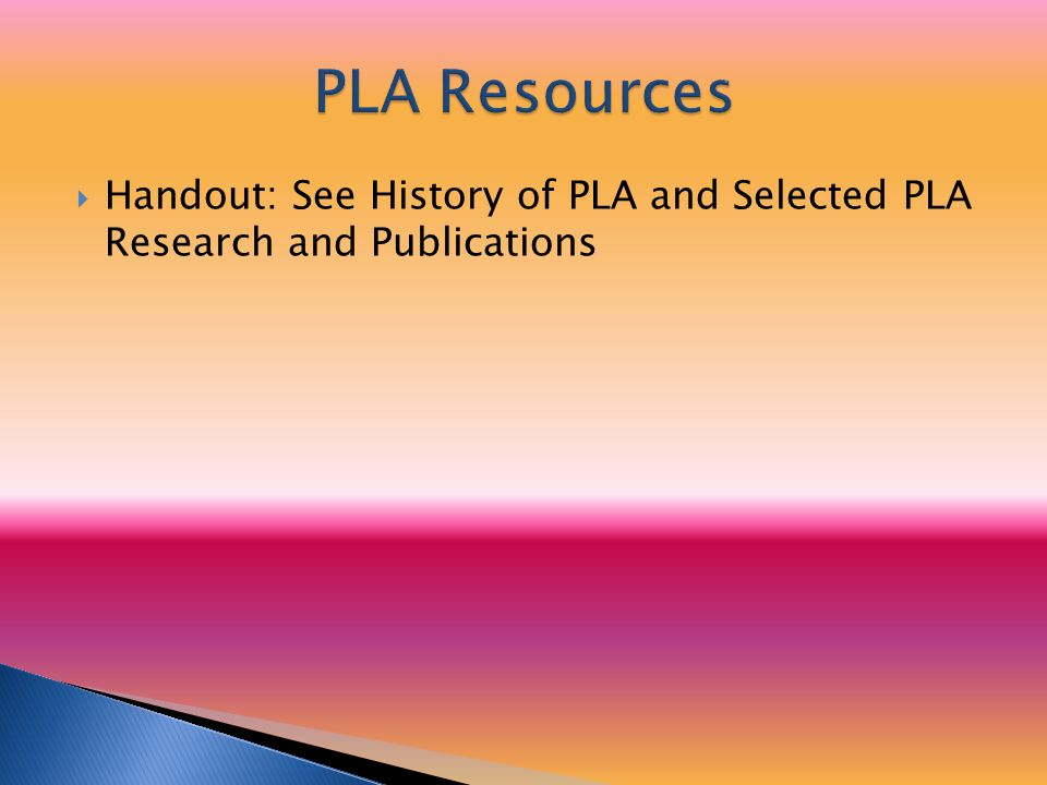  Handout: See History of PLA and Selected PLA Research and Publications