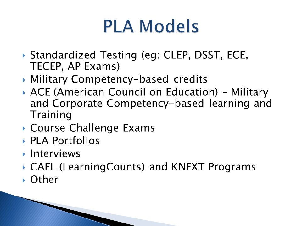  Standardized Testing (eg: CLEP, DSST, ECE, TECEP, AP Exams)  Military Competency-based credits  ACE (American Council on Education) – Military and