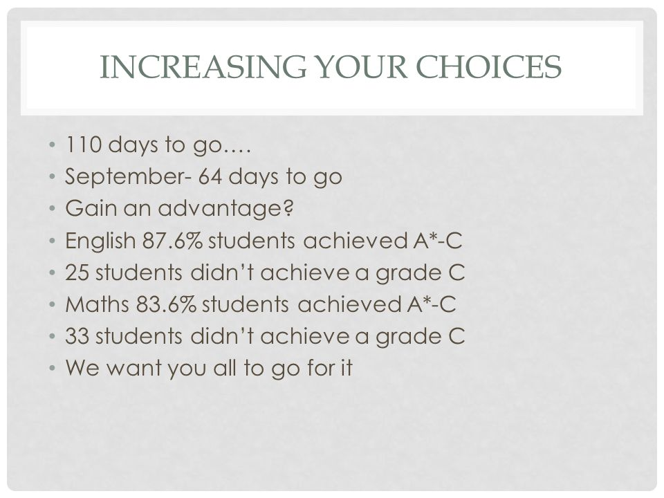 INCREASING YOUR CHOICES 110 days to go…. September- 64 days to go Gain an advantage.