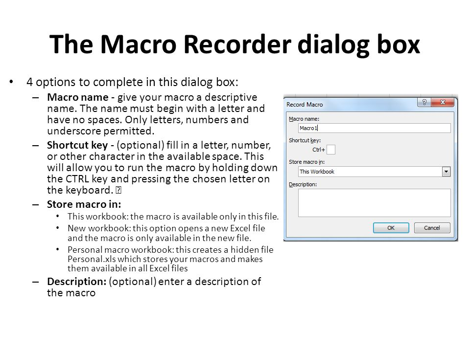 The Macro Recorder dialog box 4 options to complete in this dialog box: – Macro name - give your macro a descriptive name.